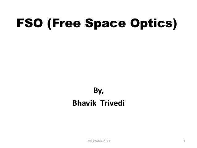 FSO (Free Space Optics)  By, Bhavik Trivedi  29 October 2013  1