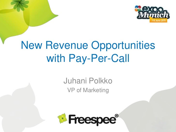New Revenue Opportunitieswith Pay-Per-Call<br />Juhani Polkko<br />VP of Marketing<br />