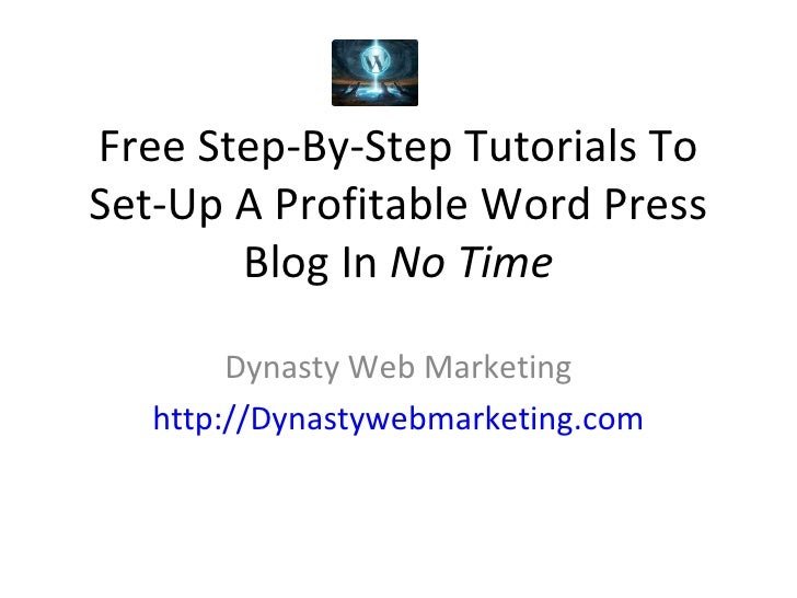 Free Step-By-Step Tutorials To Set-Up A Profitable Word Press Blog In  No Time Dynasty Web Marketing http://Dynastywebmark...