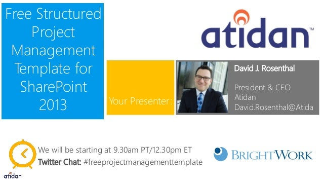 Free Structured Project Management Template for SharePoint 2013 David J. Rosenthal President & CEO Atidan David.Rosenthal@...