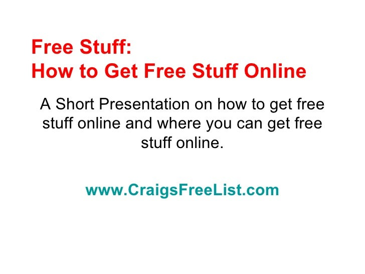 Free Stuff: How to Get Free Stuff Online A Short Presentation on how to get free stuff online and where you can get free s...
