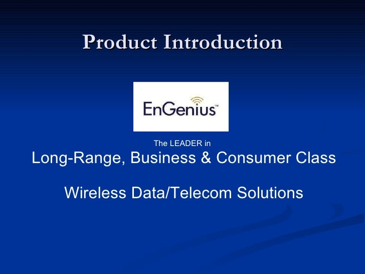 Product Introduction The LEADER in   Long-Range, Business & Consumer Class  Wireless Data/Telecom Solutions
