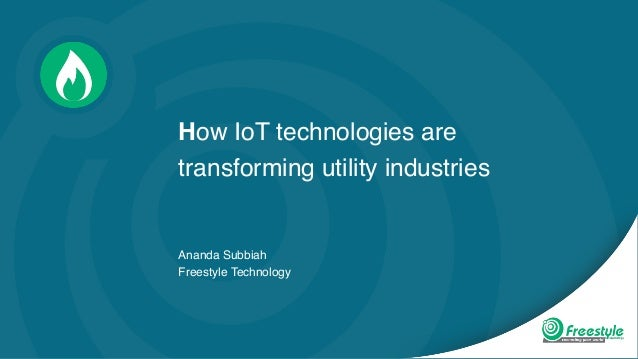 How IoT technologies are transforming utility industries Ananda Subbiah Freestyle Technology