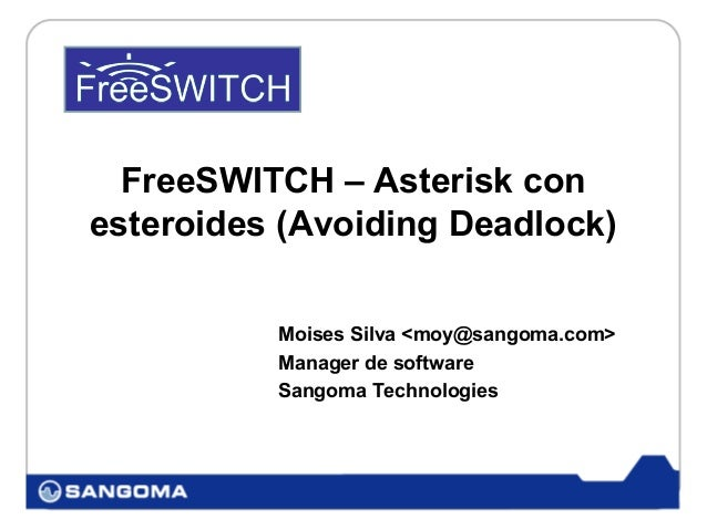 FreeSWITCH – Asterisk conesteroides (Avoiding Deadlock)          Moises Silva <moy@sangoma.com>          Manager de softwa...