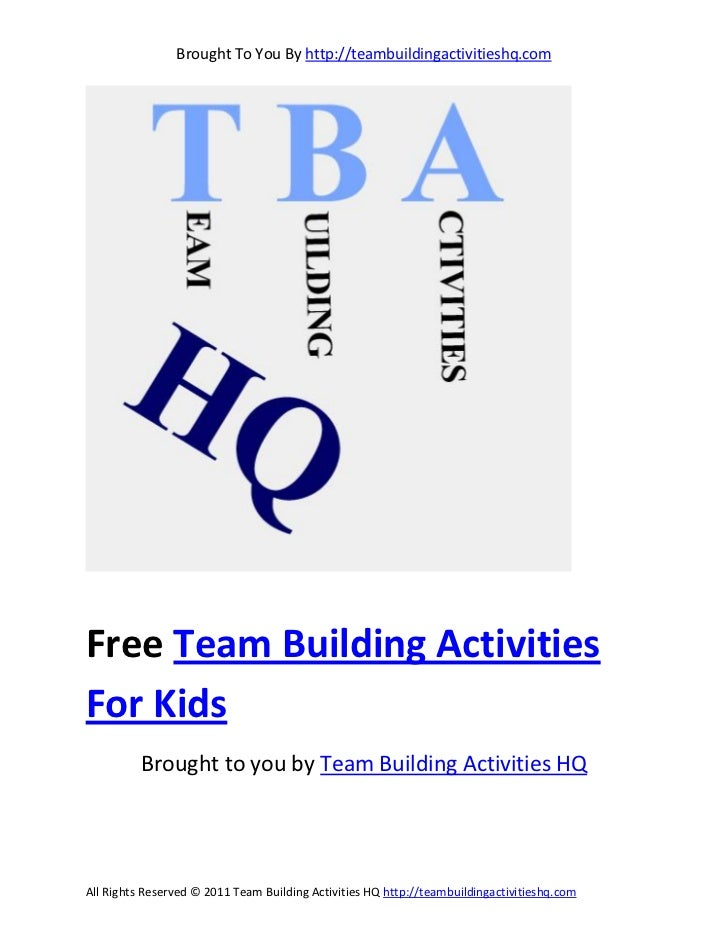 Brought To You By http://teambuildingactivitieshq.comFree Team Building ActivitiesFor Kids          Brought to you by Team...
