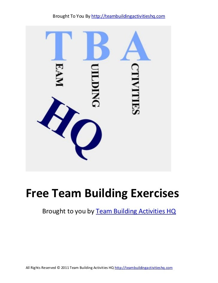Brought To You By http://teambuildingactivitieshq.comFree Team Building Exercises          Brought to you by Team Building...