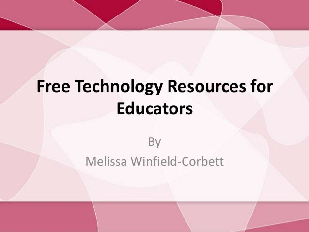 Free Technology Resources for Educators By Melissa Winfield-Corbett