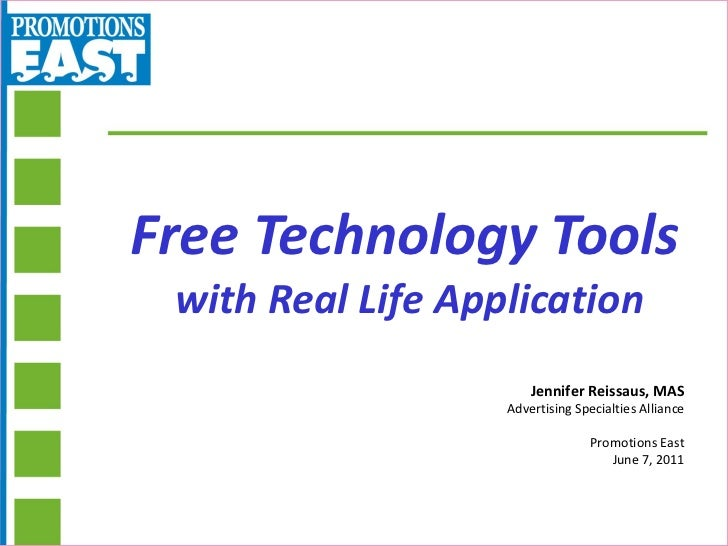 Free Technology Tools   with Real Life Application Jennifer Reissaus, MAS Advertising Specialties Alliance Promotions East...