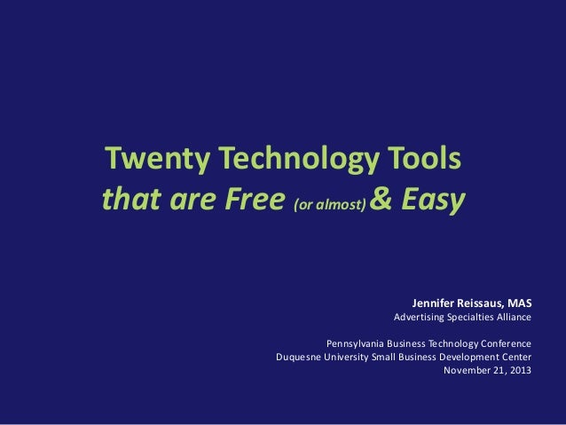Twenty Technology Tools that are Free (or almost) & Easy Jennifer Reissaus, MAS Advertising Specialties Alliance Pennsylva...