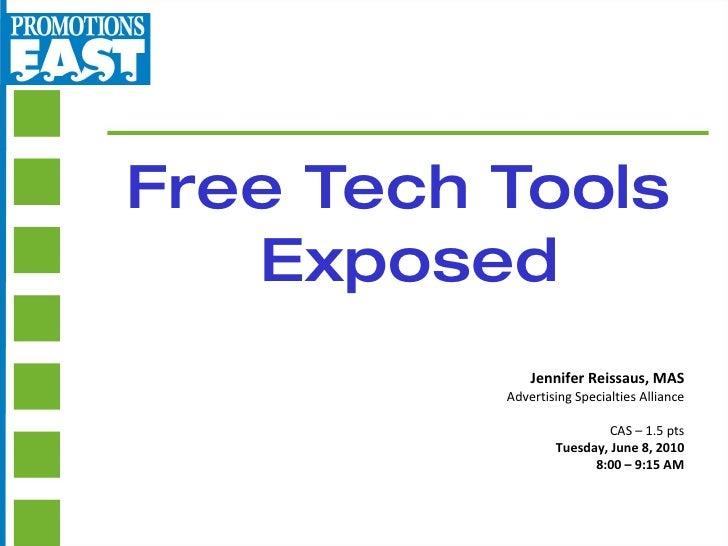 Free Tech Tools  Exposed Jennifer Reissaus, MAS Advertising Specialties Alliance CAS – 1.5 pts Tuesday, June 8, 2010 8:00 ...
