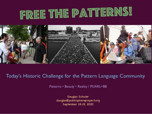 Today's Historic Challenge for the Pattern Language Community Douglas Schuler  douglas@publicsphereproject.org   September...