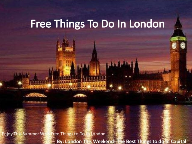 Enjoy This Summer With Free Things to Do In London…                          By: London This Weekend- The Best Things to d...