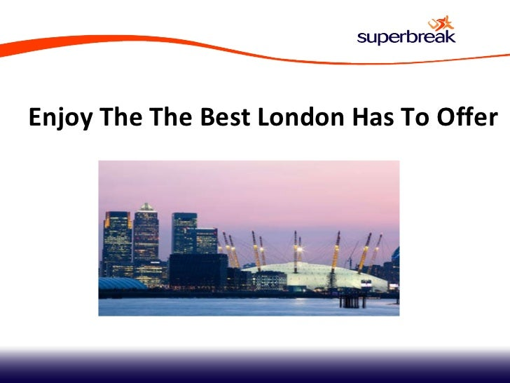 Enjoy The The Best London Has To Offer