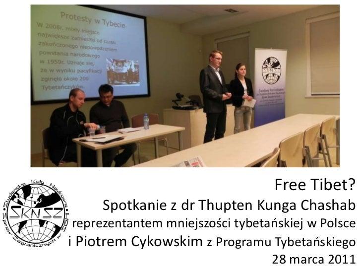 Free Tibet?Spotkanie z dr Thupten Kunga Chashab reprezentantem mniejszości tybetańskiej w Polscei Piotrem Cykowskim z Prog...
