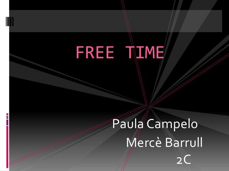 FREE TIME <br />     Paula Campelo<br />          Mercè Barrull                            2C<br />