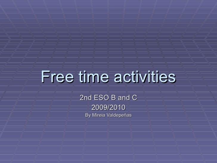 Free time activities 2nd ESO B and C 2009/2010 By Mireia Valdepeñas