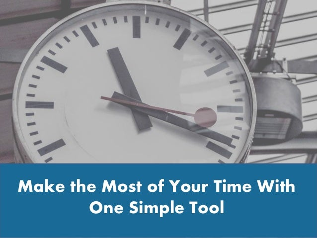 Make the Most of Your Time With One Simple Tool
