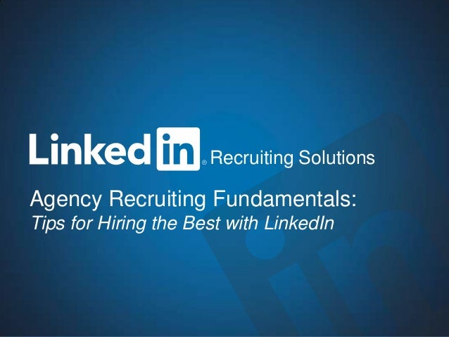 1Recruiting SolutionsAgency Recruiting Fundamentals:Tips for Hiring the Best with LinkedInRecruiting Solutions
