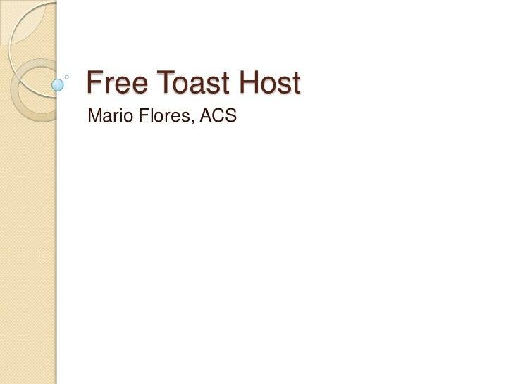 Free Toast HostMario Flores, ACS