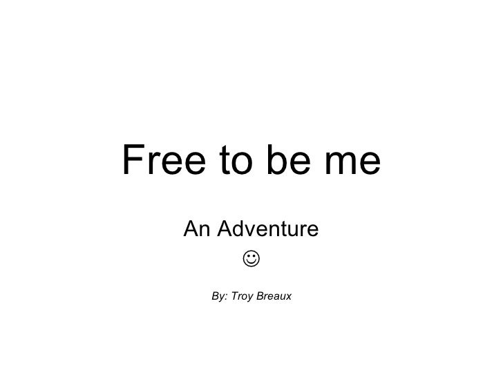 Free to be me An Adventure  By: Troy Breaux