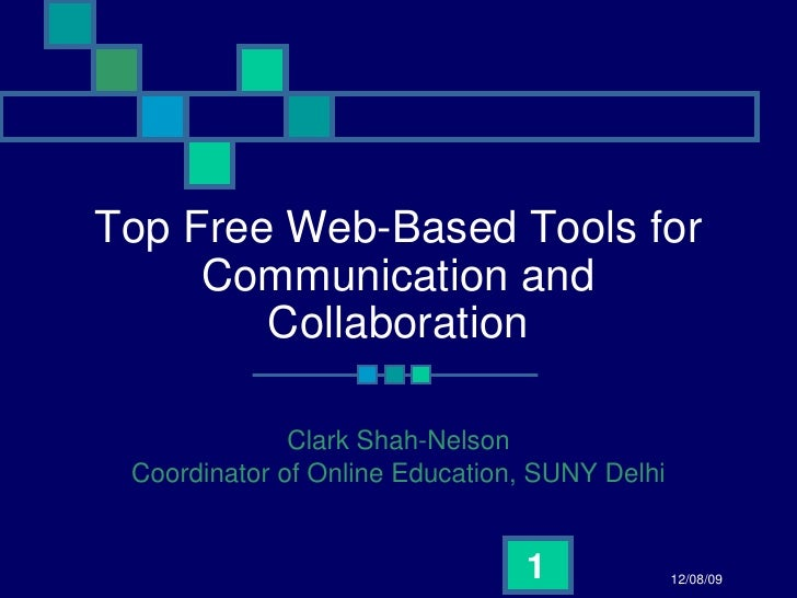 Top Free Web-Based Tools for Communication and Collaboration Clark Shah-Nelson Coordinator of Online Education, SUNY Delhi