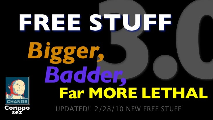 FREE STUFF     Bigger,      Badder, Corippo   sez                   3.0           Far MORE LETHAL           UPDATED!! 2/28...
