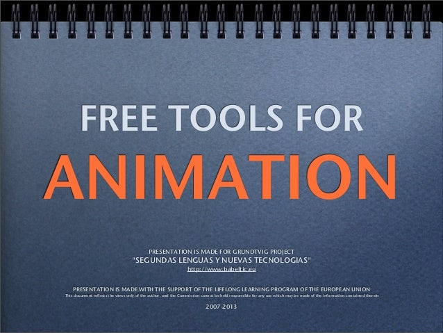 "FREE TOOLS FOR ANIMATION PRESENTATION IS MADE FOR GRUNDTVIG PROJECT ""SEGUNDAS LENGUAS Y NUEVAS TECNOLOGIAS"" http://www.bab..."