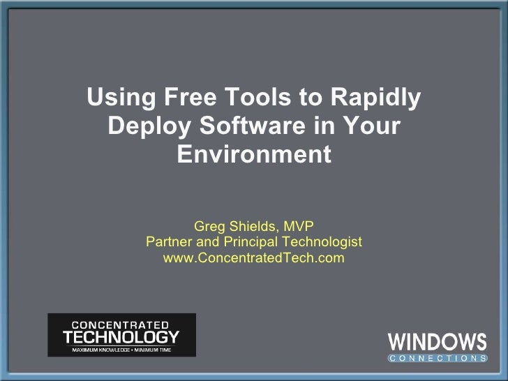 Using Free Tools to Rapidly Deploy Software in Your Environment Greg Shields, MVP Partner and Principal Technologist www.C...