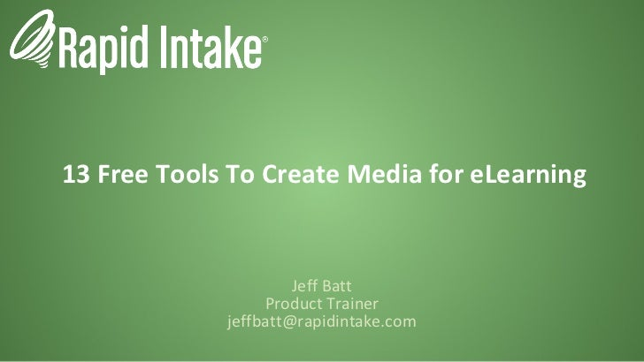 13 Free Tools To Create Media for eLearning Jeff Batt Product Trainer [email_address]