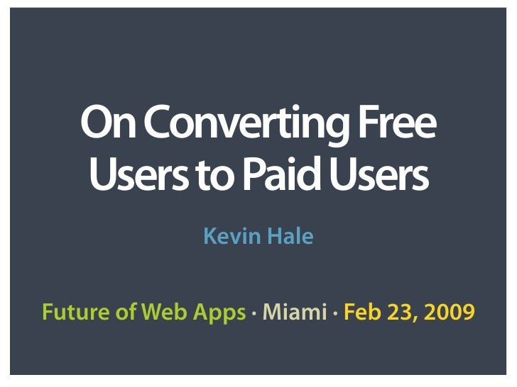 On Converting Free    Users to Paid Users                Kevin Hale   Future of Web Apps · Miami · Feb 23, 2009
