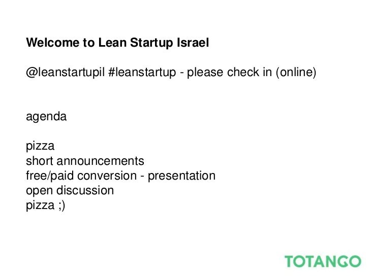 Welcome to Lean Startup Israel@leanstartupil #leanstartup - please check in (online)agendapizzashort announcementsfree/pai...