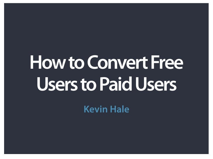 How to Convert Free  Users to Paid Users        Kevin Hale