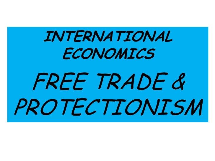 INTERNATIONAL    ECONOMICS  FREE TRADE &PROTECTIONISM