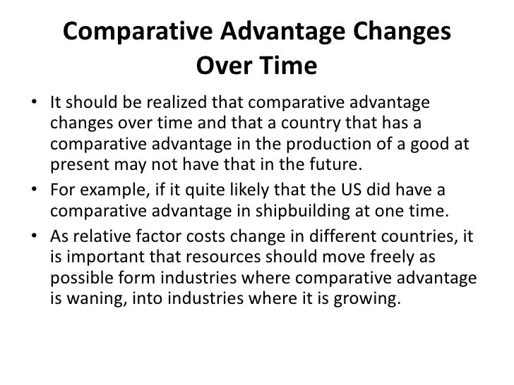 Comparative Advantage Changes              Over Time• It should be realized that comparative advantage  changes over time ...