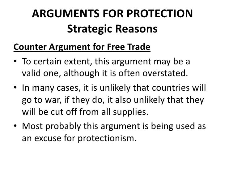 ARGUMENTS FOR PROTECTION        Strategic ReasonsCounter Argument for Free Trade• To certain extent, this argument may be ...