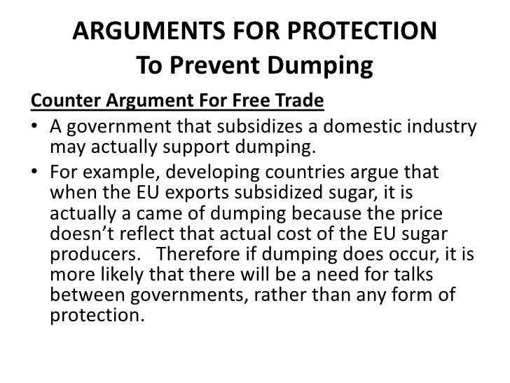 ARGUMENTS FOR PROTECTION        To Prevent DumpingCounter Argument For Free Trade• A government that subsidizes a domestic...