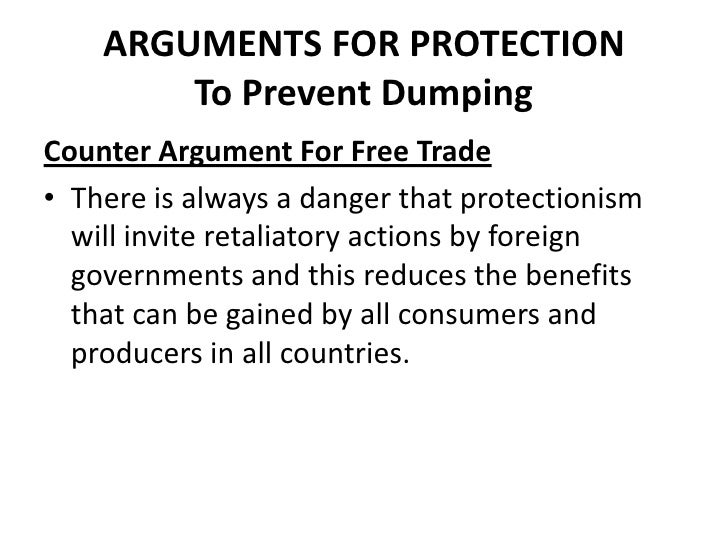 ARGUMENTS FOR PROTECTION        To Prevent DumpingCounter Argument For Free Trade• There is always a danger that protectio...