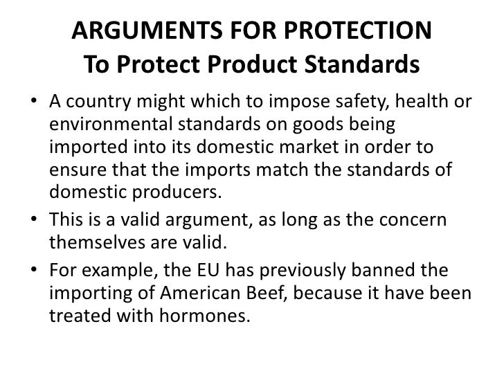 ARGUMENTS FOR PROTECTION     To Protect Product Standards• A country might which to impose safety, health or  environmenta...