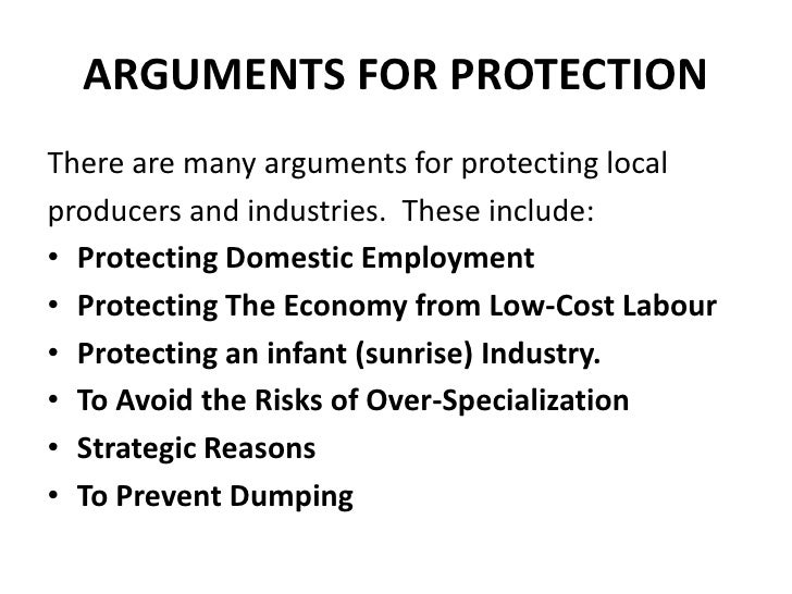 ARGUMENTS FOR PROTECTIONThere are many arguments for protecting localproducers and industries. These include:• Protecting ...