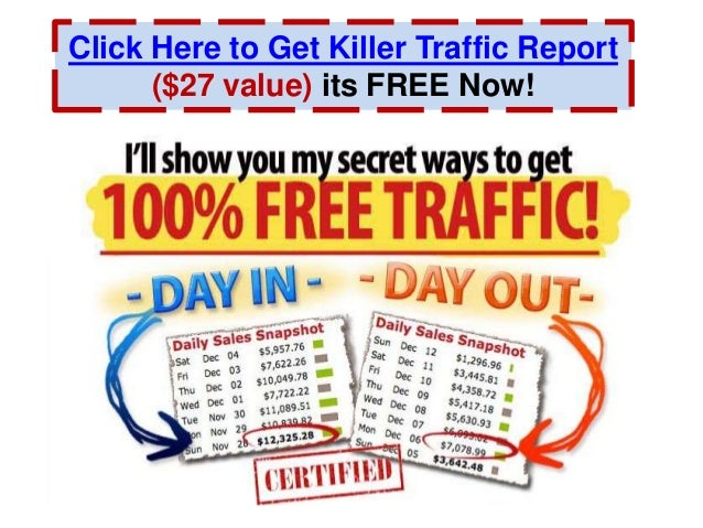 Click Here to Get Killer Traffic Report ($27 value) its FREE Now!