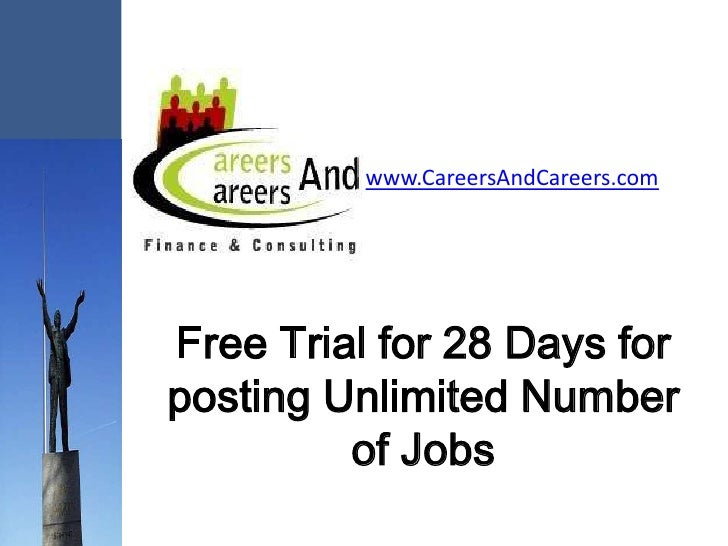 www.CareersAndCareers.com     Free Trial for 28 Days for posting Unlimited Number          of Jobs