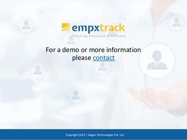 For a demo or more information please contact Copyright 2013 | Saigun Technologies Pvt. Ltd.