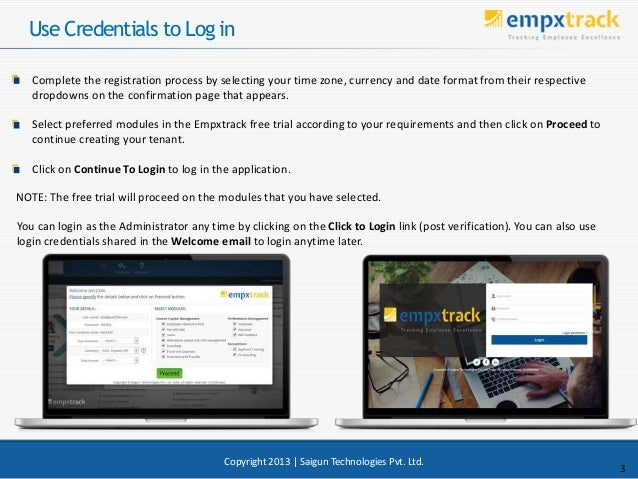 Use Credentials to Log in 3 Copyright 2013 | Saigun Technologies Pvt. Ltd. Complete the registration process by selecting ...