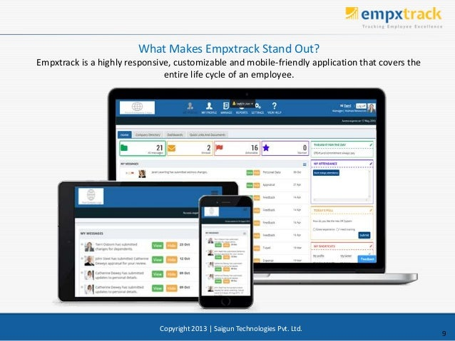 9 Copyright 2013 | Saigun Technologies Pvt. Ltd. What Makes Empxtrack Stand Out? Empxtrack is a highly responsive, customi...