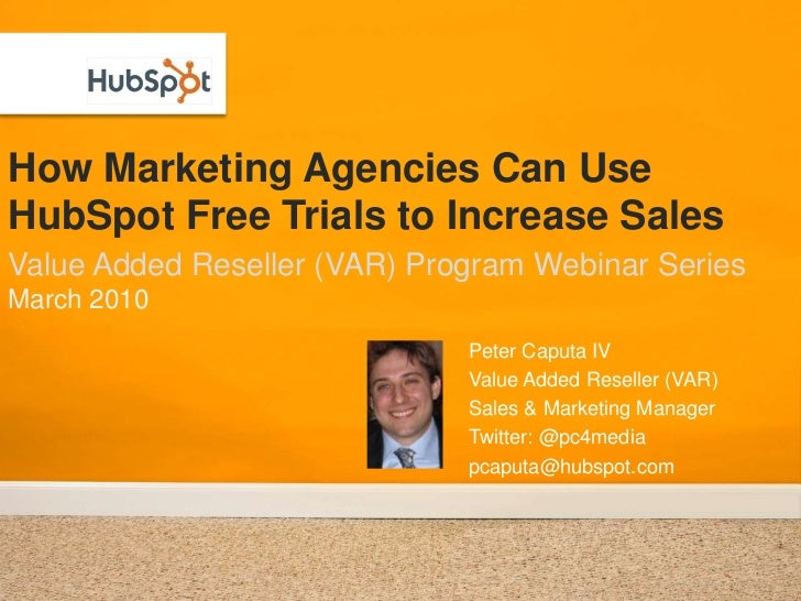 How Marketing Agencies Can Use HubSpot Free Trials to Increase Sales<br />Value Added Reseller (VAR) Program Webinar Serie...