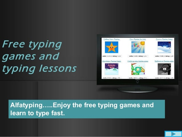 Free typing games and typing lessons Alfatyping…..Enjoy the free typing games and learn to type fast.