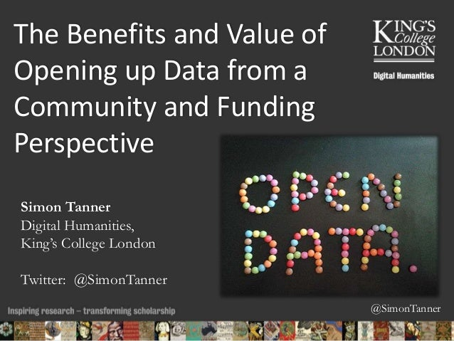 @SimonTanner The Benefits and Value of Opening up Data from a Community and Funding Perspective Simon Tanner Digital Human...