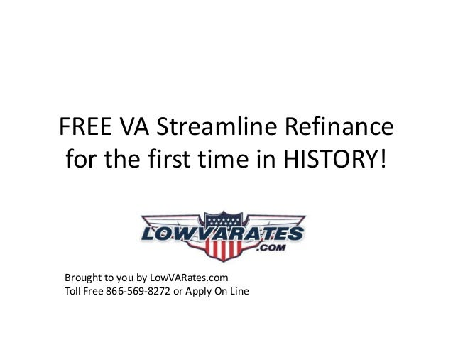 FREE VA Streamline Refinance for the first time in HISTORY! Brought to you by LowVARates.com Toll Free 866-569-8272 or App...