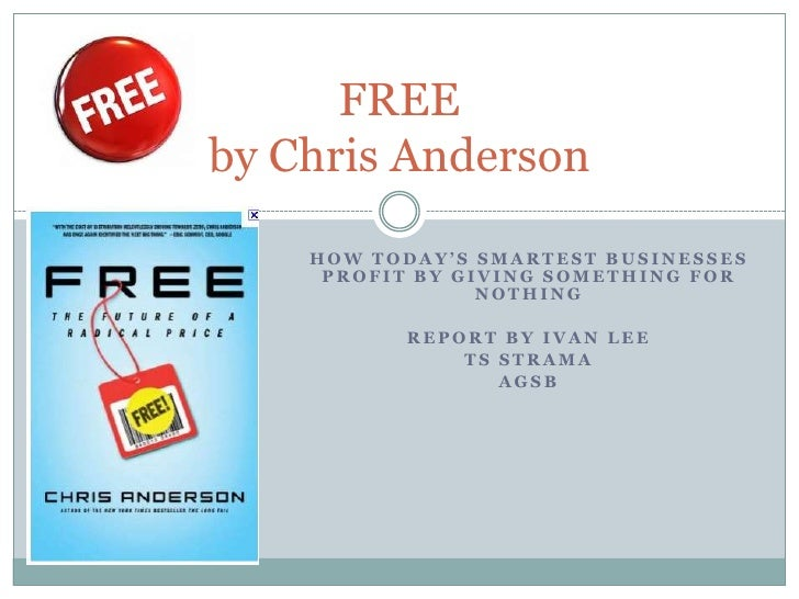 FREEby Chris Anderson    HOW TODAY'S SMARTEST BUSINESSES     PROFIT BY GIVING SOMETHING FOR                 NOTHING       ...