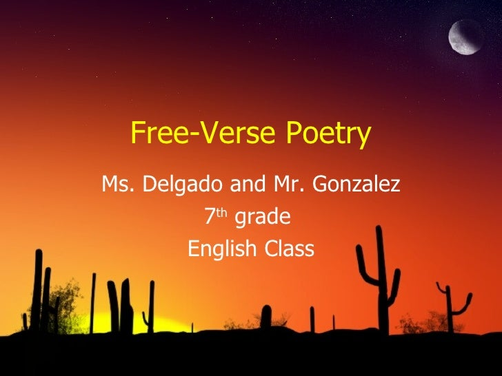 Free-Verse PoetryMs. Delgado and Mr. Gonzalez         7th grade        English Class